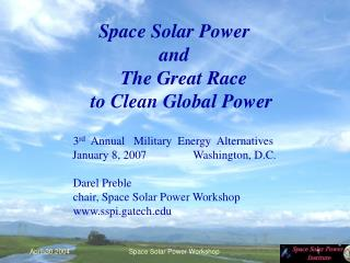 Space Solar Power and      The Great Race     to Clean Global Power             3 rd   Annual   Military  Energy  Altern