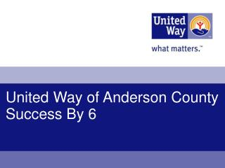 United Way of Anderson County Success By 6