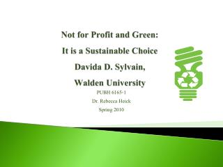 Not for Profit and Green:   It is a Sustainable Choice Davida D. Sylvain,  Walden University