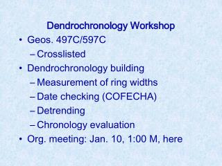 Dendrochronology Workshop Geos. 497C/597C Crosslisted Dendrochronology building Measurement of ring widths Date checking