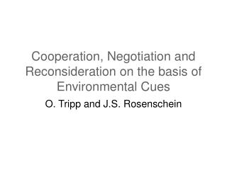 Cooperation, Negotiation and Reconsideration on the basis of Environmental Cues