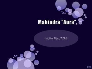 mahindra aura gurgaon * 9873471133 * mahindra aura* 92130986