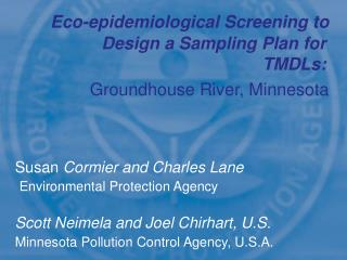 Susan  Cormier and Charles Lane  Environmental Protection Agency Scott Neimela and Joel Chirhart, U.S.  Minnesota Pollut