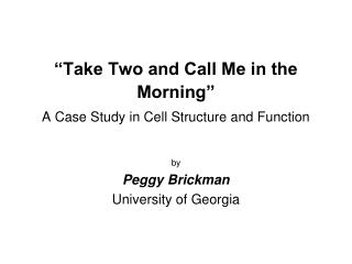 """Take Two and Call Me in the Morning"" A Case Study in Cell Structure and Function"