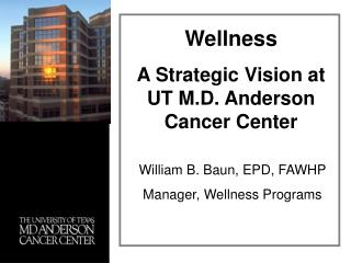 William B. Baun, EPD, FAWHP Manager, Wellness Programs