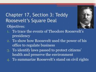 Chapter 17, Section 3: Teddy Roosevelt's Square Deal