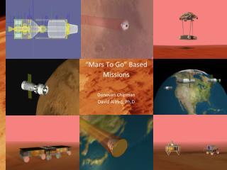 """Mars To Go"" Based Missions Donovan Chipman David Allred, Ph.D"