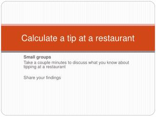 Calculate a tip at a restaurant