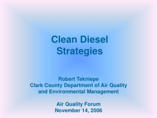Robert Tekniepe Clark County Department of Air Quality  and Environmental Management  Air Quality Forum November 14, 200