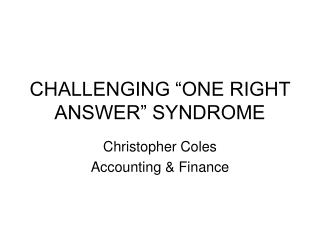 """CHALLENGING """"ONE RIGHT ANSWER"""" SYNDROME"""
