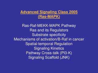 Advanced Signaling Class 2005  Ras-MAPK  Ras-Raf-MEKK-MAPK Pathway Ras and its Regulators Substrate specificity Mechanis