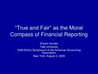 �True and Fair� as the Moral Compass of Financial Reporting