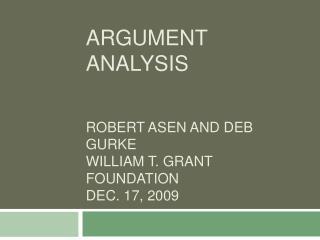 Argument Analysis Robert Asen and Deb Gurke William T. Grant Foundation Dec. 17, 2009