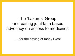 The  Lazarus  Group - increasing joint faith based advocacy on access to medicines