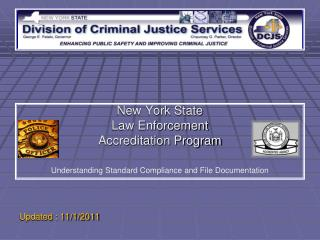 New York State Law Enforcement  Accreditation Program  Understanding Standard Compliance and File Documentation    Updat