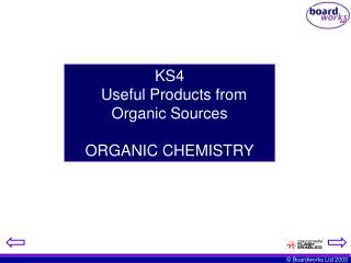 KS4   Useful Products from Organic Sources  ORGANIC CHEMISTRY