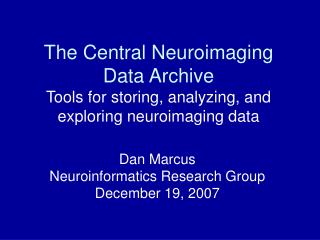 The Central Neuroimaging Data Archive Tools for storing, analyzing, and exploring neuroimaging data