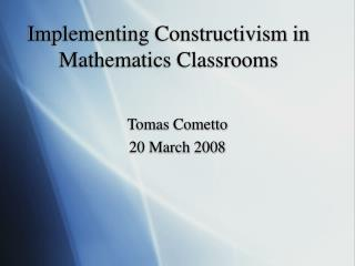 Implementing Constructivism in Mathematics Classrooms