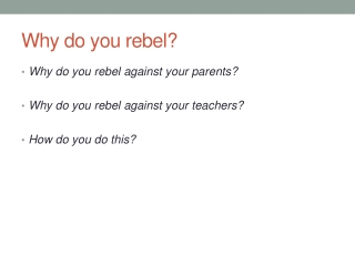 Why do you rebel?