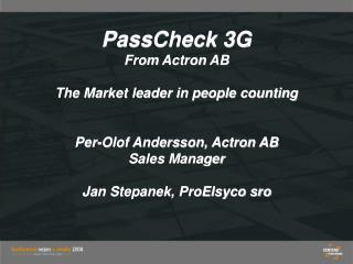 PassCheck 3G From Actron AB  The Market leader in people counting    Per-Olof Andersson, Actron AB  Sales Manager  Jan S