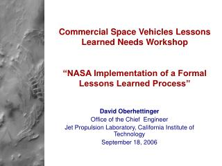 Commercial Space Vehicles Lessons Learned Needs Workshop    NASA Implementation of a Formal Lessons Learned Process