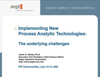 Implementing New Process Analytic Technologies: The underlying challenges PAT Subcommittee, June 12-13, 2002