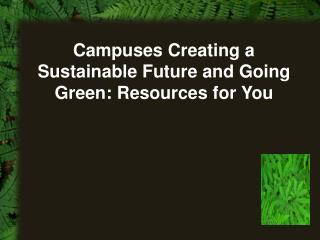 Campuses Creating a Sustainable Future and Going Green: Resources for You
