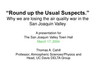 Round up the Usual Suspects.   Why we are losing the air quality war in the San Joaquin Valley