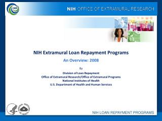 NIH Extramural Loan Repayment Programs An Overview: 2008 By Division of Loan Repayment Office of Extramural Research/Off