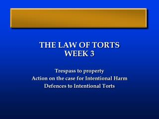 THE LAW OF TORTS  WEEK 3