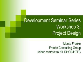 Development Seminar Series Workshop  3 :   Project Design