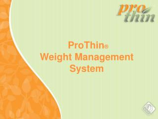ProThin ® Weight Management  System