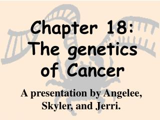 Chapter 18: The genetics of Cancer