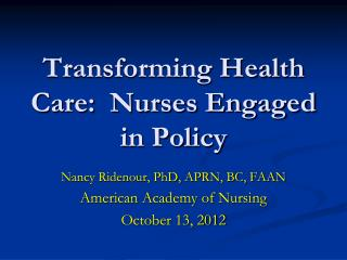 Transforming Health Care:  Nurses Engaged in Policy