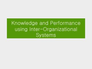 Knowledge and Performance using Inter-Organizational Systems
