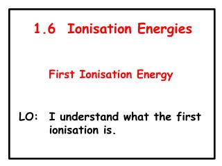 1.6  Ionisation Energies