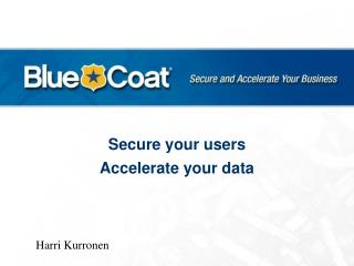 Secure your users Accelerate your data