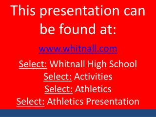 This presentation can be found at: www.whitnall.com Select:  Whitnall High School Select:  Activities Select:  Athletics
