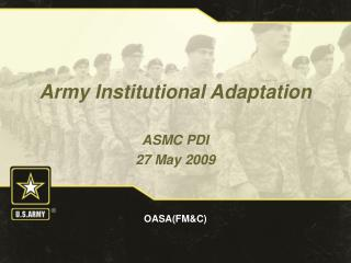 Army Institutional Adaptation  ASMC PDI 27 May 2009