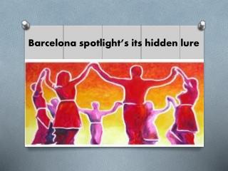 Barcelona spotlight's its hidden lure