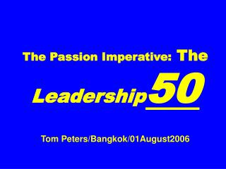 The Passion Imperative:  The  Leadership 50 Tom Peters/Bangkok/01August2006