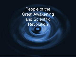 People of the Great Awakening and Scientific Revolution