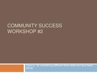 Community SUCCESS WORKSHOP #2