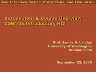 Introduction & Course Overview CSE440: Introductory HCI