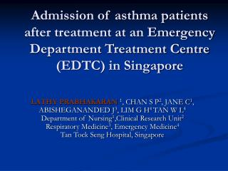 Admission of asthma patients after treatment at an Emergency Department Treatment Centre EDTC in Singapore
