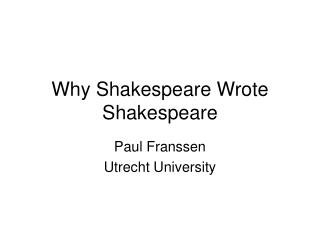 Why Shakespeare Wrote Shakespeare