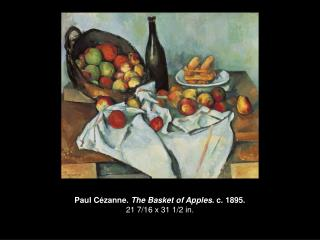 Paul Cézanne.  The Basket of Apples . c. 1895. 21 7/16 x 31 1/2 in.