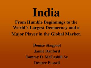 India From Humble Beginnings to the World's Largest Democracy and a Major Player in the Global Market.