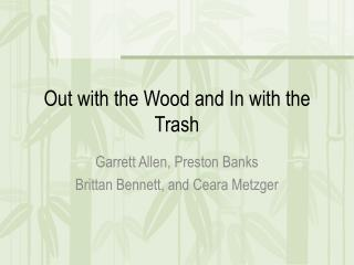 Out with the Wood and In with the Trash