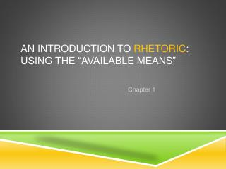 "An Introduction to  Rhetoric : Using the ""Available Means"""